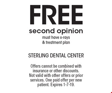 Free second opinion must have x-rays & treatment plan. Offers cannot be combined with insurance or other discounts. Not valid with other offers or prior services. One paid offer per new patient. Expires 1-7-19.