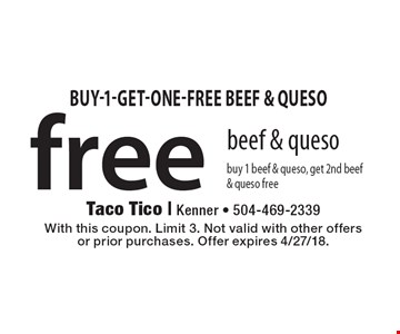free beef & queso buy 1 beef & queso, get 2nd beef & queso free. With this coupon. Limit 3. Not valid with other offers or prior purchases. Offer expires 4/27/18.