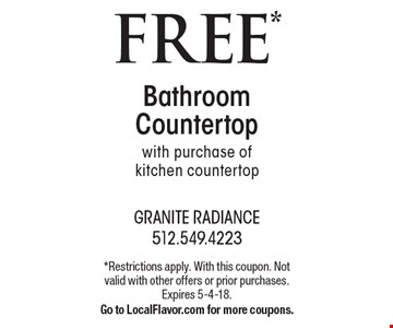 FREE* Bathroom Countertop with purchase of kitchen countertop. Offer Code: CBE 21801. *Restrictions apply. With this coupon. Not valid with other offers or prior purchases. Expires 5-4-18. Go to LocalFlavor.com for more coupons.