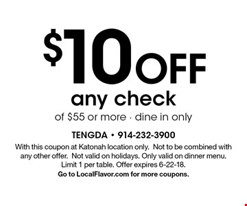 $10 Off any check of $55 or more. Dine in only. With this coupon at Katonah location only. Not to be combined with any other offer. Not valid on holidays. Only valid on dinner menu. Limit 1 per table. Offer expires 6-22-18. Go to LocalFlavor.com for more coupons.