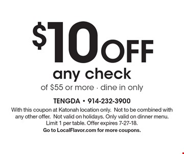 $10 Off any check of $55 or more - dine in only. With this coupon at Katonah location only. Not to be combined with any other offer.Not valid on holidays. Only valid on dinner menu. Limit 1 per table. Offer expires 7-27-18. Go to LocalFlavor.com for more coupons.