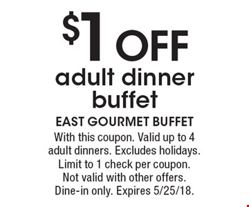 $1 OFF adult dinner buffet. With this coupon. Valid up to 4 adult dinners. Excludes holidays. Limit to 1 check per coupon. Not valid with other offers. Dine-in only. Expires 5/25/18.
