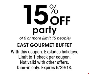 15% OFF party of 6 or more (limit 15 people). With this coupon. Excludes holidays. Limit to 1 check per coupon. Not valid with other offers. Dine-in only. Expires 6/29/18.