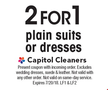 2 for1 plain suits or dresses. Present coupon with incoming order. Excludes wedding dresses, suede & leather. Not valid with any other order. Not valid on same-day service. Expires 7/20/18. LF1 & LF2