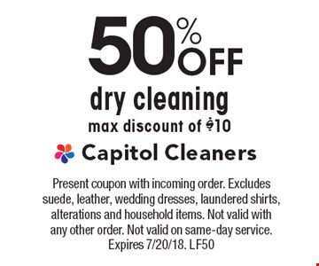 50% Off dry cleaning - max discount of $10. Present coupon with incoming order. Excludes suede, leather, wedding dresses, laundered shirts, alterations and household items. Not valid with any other order. Not valid on same-day service. Expires 7/20/18. LF50