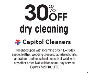30% Off dry cleaning. Present coupon with incoming order. Excludes suede, leather, wedding dresses, laundered shirts, alterations and household items. Not valid with any other order. Not valid on same-day service. Expires 7/20/18. LF80