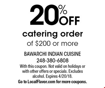 20% OFF catering order of $200 or more. With this coupon. Not valid on holidays or with other offers or specials. Excludes alcohol. Expires 4/20/18.Go to LocalFlavor.com for more coupons.