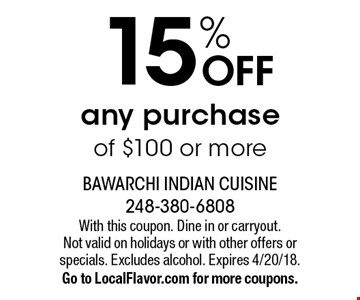 15% OFF any purchase of $100 or more. With this coupon. Dine in or carryout. Not valid on holidays or with other offers or specials. Excludes alcohol. Expires 4/20/18.Go to LocalFlavor.com for more coupons.