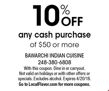 10% OFF any cash purchase of $50 or more. With this coupon. Dine in or carryout. Not valid on holidays or with other offers or specials. Excludes alcohol. Expires 4/20/18.Go to LocalFlavor.com for more coupons.