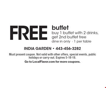 FREE buffet. Buy 1 buffet with 2 drinks, get 2nd buffet free. Dine in only - 1 per table. Must present coupon. Not valid with other offers, special events, public holidays or carry-out. Expires 5-18-18. Go to LocalFlavor.com for more coupons.