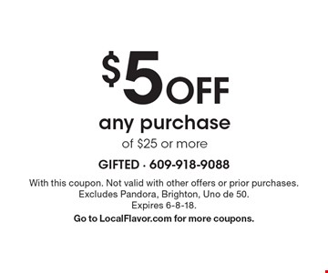$5 Off any purchase of $25 or more. With this coupon. Not valid with other offers or prior purchases. Excludes Pandora, Brighton, Uno de 50. Expires 6-8-18.Go to LocalFlavor.com for more coupons.