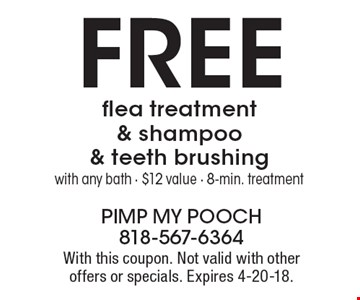 Free flea treatment & shampoo & teeth brushing with any bath. $12 value - 8-min. treatment. With this coupon. Not valid with other offers or specials. Expires 4-20-18.