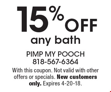 15% OFF any bath. With this coupon. Not valid with other offers or specials. New customers only. Expires 4-20-18.