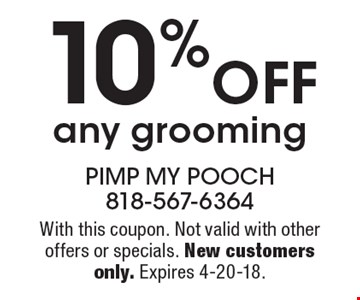 10% OFF any grooming. With this coupon. Not valid with other offers or specials. New customers only. Expires 4-20-18.