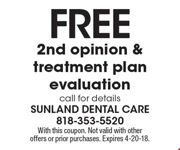 Free 2nd opinion & treatment plan evaluation. call for details. With this coupon. Not valid with other offers or prior purchases. Expires 4-20-18.