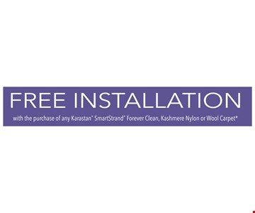 Free Installation with the purchase of any Karastan®  smartstrand® forever Clean, Kashmere nylon or wool carpet