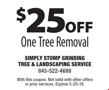 $25off One Tree Removal. With this coupon. Not valid with other offers or prior services. Expires 5-25-18.