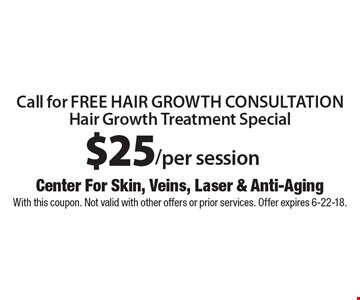 Hair Growth Treatment Special $25/per session. Call for free hair growth consultation. With this coupon. Not valid with other offers or prior services. Offer expires 6-22-18.