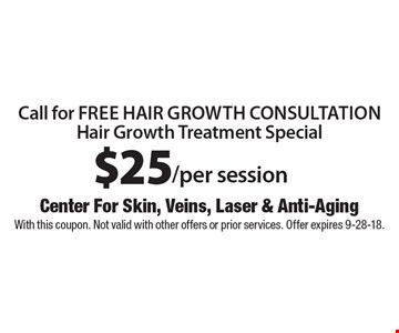 Hair Growth Treatment Special $25/per session. Call for free hair growth consultation. With this coupon. Not valid with other offers or prior services. Offer expires 9-28-18.