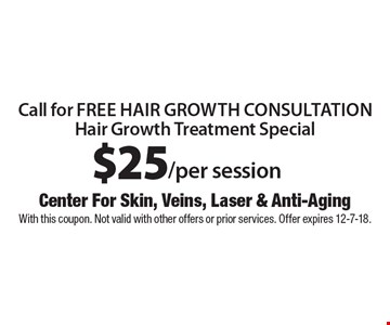 $25/per session call for free hair growth consultation Hair Growth Treatment Special. With this coupon. Not valid with other offers or prior services. Offer expires 12-7-18.