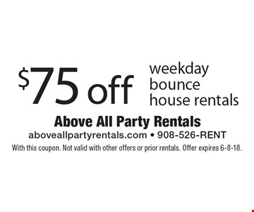 $75 off weekday bounce house rentals. With this coupon. Not valid with other offers or prior rentals. Offer expires 6-8-18.