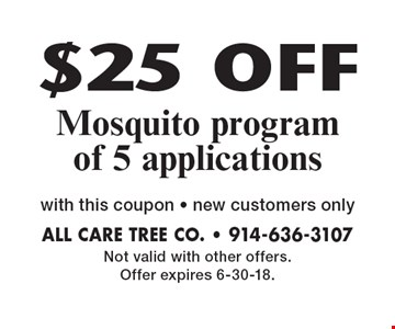 $25 OFF Mosquito program of 5 applications with this coupon. New customers only. Not valid with other offers. Offer expires 6-30-18.