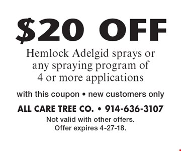 $20 OFF Hemlock Adelgid sprays or any spraying program of 4 or more applications with this coupon - new customers only. Not valid with other offers. Offer expires 4-27-18.