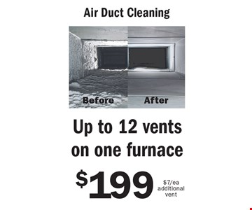 $199 Air Duct Cleaning Up to 12 vents on one furnace $7/ea additional vent. An area is defined as a room up to 300 square feet. Combination areas and areas over 300 square feet are considered as separate areas. Baths, staircases, landings, halls, walk-in closets and area rugs are priced separately. Valid for residential areas only. Prices may vary for specialty fabrics, loose back cushions, wool and oriental carpet and special services. Air duct pricing valid on single furnace homes only. Extra charge may apply for homes with multiple heating/cooling systems or homes with furnace or vents that are not easily accessible. Not responsible for existing broken tiles and or loose grout. Energy savings may vary depending on the size of your home and the condition of your heating/cooling system. Offer/service not available in all areas. Minimum order may apply. Other restrictions may apply. Call for details. Not valid with any other coupon or offer. Void where prohibited. Services supplied by Sears associates or franchisees. Sears cards are issued by Citibank (South Dakota) N.A. A temporary fuel charge may be added. Offers expire 6-30-18.