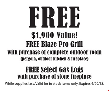 $1,900 Value! free Blaze Pro Grill, free Select Gas Logs with purchase of complete outdoor room(pergola, outdoor kitchen & fireplace)with purchase of stone fireplace. While supplies last. Valid for in stock items only. Expires 4/20/18.