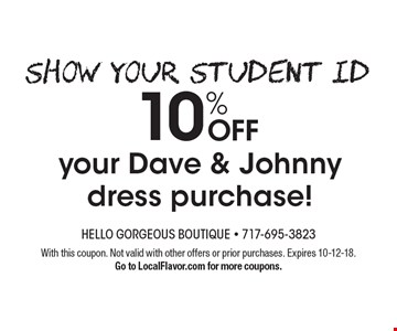 Show Your Student ID 10% OFF your Dave & Johnny dress purchase! With this coupon. Not valid with other offers or prior purchases. Expires 10-12-18. Go to LocalFlavor.com for more coupons.