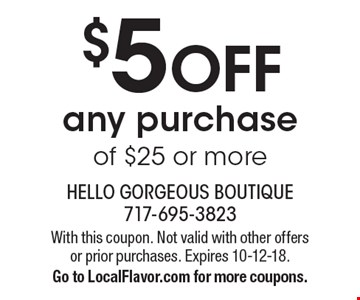 $5 OFF any purchase of $25 or more. With this coupon. Not valid with other offers or prior purchases. Expires 10-12-18. Go to LocalFlavor.com for more coupons.