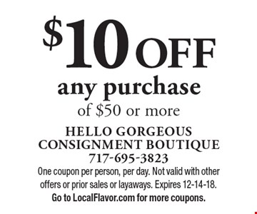 $10 OFF any purchaseof $50 or more. One coupon per person, per day. Not valid with other offers or prior sales or layaways. Expires 12-14-18.Go to LocalFlavor.com for more coupons.