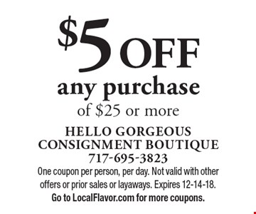 $5 OFF any purchaseof $25 or more. One coupon per person, per day. Not valid with other offers or prior sales or layaways. Expires 12-14-18.Go to LocalFlavor.com for more coupons.