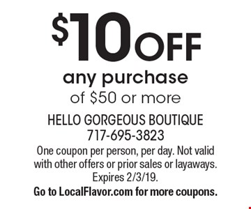 $10 OFF any purchase of $50 or more. One coupon per person, per day. Not valid with other offers or prior sales or layaways. Expires 2/3/19. Go to LocalFlavor.com for more coupons.