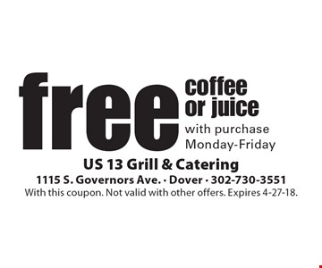 Free coffee or juice with purchase. Monday-Friday. With this coupon. Not valid with other offers. Expires 4-27-18.