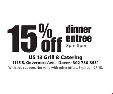 15% off dinner entree. 3pm-9pm. With this coupon. Not valid with other offers. Expires 4-27-18.