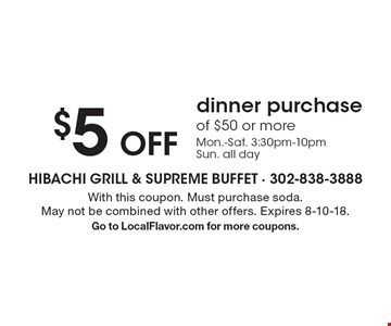 $5 off dinner purchase of $50 or more. Mon.-Sat. 3:30pm-10pm. Sun. all day. With this coupon. Must purchase soda. May not be combined with other offers. Expires 8-10-18. Go to LocalFlavor.com for more coupons.