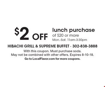 $2 off lunch purchase of $20 or more. Mon.-Sat. 11am-3:30pm. With this coupon. Must purchase soda. May not be combined with other offers. Expires 8-10-18. Go to LocalFlavor.com for more coupons.