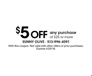 $5 off any purchase of $25 or more. With this coupon. Not valid with other offers or prior purchases. Expires 4/20/18.