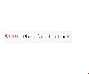 $199 photofacial or pixel