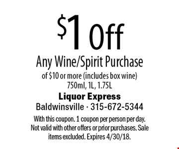 $1 Off Any Wine/Spirit Purchase of $10 or more (includes box wine)750ml, 1L, 1.75L. With this coupon. 1 coupon per person per day. Not valid with other offers or prior purchases. Sale items excluded. Expires 4/30/18.