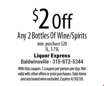 $2 Off Any 2 Bottles Of Wine/Spirits min. purchase $201L, 1.75L. With this coupon. 1 coupon per person per day. Not valid with other offers or prior purchases. Sale items and any boxed wine excluded. Expires 4/30/18.