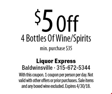 $5 Off 4 Bottles Of Wine/Spirits min. purchase $35. With this coupon. 1 coupon per person per day. Not valid with other offers or prior purchases. Sale items and any boxed wine excluded. Expires 4/30/18.