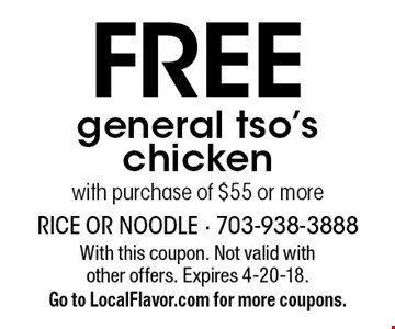 FREE general tso's chicken with purchase of $55 or more. With this coupon. Not valid with other offers. Expires 4-20-18. Go to LocalFlavor.com for more coupons.