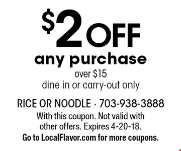$2 OFF any purchase over $15. Dine in or carry-out only. With this coupon. Not valid with other offers. Expires 4-20-18. Go to LocalFlavor.com for more coupons.
