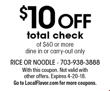 $10 OFF total check of $60 or more. Dine in or carry-out only. With this coupon. Not valid with other offers. Expires 4-20-18. Go to LocalFlavor.com for more coupons.