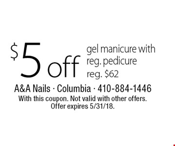 $5 off gel manicure with reg. pedicure (reg. $62). With this coupon. Not valid with other offers. Offer expires 5/31/18.