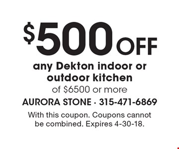 $500 Off any Dekton indoor or outdoor kitchen of $6500 or more. With this coupon. Coupons cannot be combined. Expires 4-30-18.