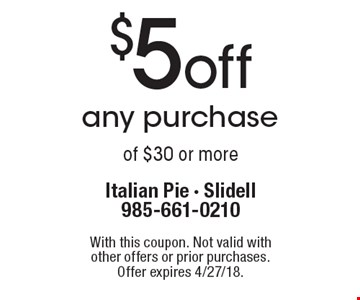 $5 off any purchase of $30 or more. With this coupon. Not valid with other offers or prior purchases. Offer expires 4/27/18.