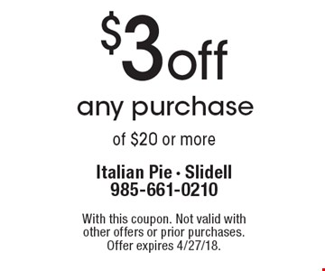 $3 off any purchase of $20 or more. With this coupon. Not valid with other offers or prior purchases. Offer expires 4/27/18.